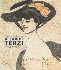 Aleardo Terzi. Un protagonista del Liberty. Pittura, grafica e pubblicità