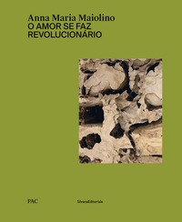 Anna Maria Maiolino. O amor se faz revolucionário. Catalogo della mostra (Milano, 29 marzo-9 giugno 2019). Ediz. italiana e inglese