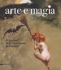 Arte e magia. Il fascino dell'esoterismo in Europa. Catalogo della mostra (Rovigo, 28 settembre 2018-27 gennaio 2019)