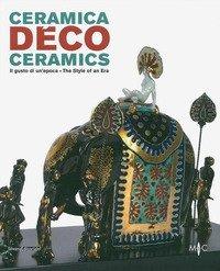 Ceramica déco. Il gusto di un epoca-Ceramics. The style of an era. Catalogo della mostra (Forlì, 18 febbraio-1 ottobre 2017)