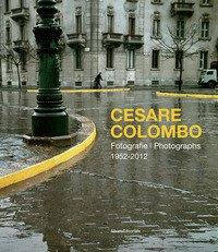Cesare Colombo. Fotografie 1952-2012. Catalogo della mostra (Milano, 21 febbraio-14 giugno 2020). Ediz. italiana e inglese