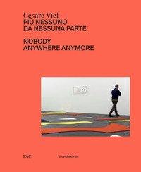 Cesare Viel. Più nessuno da nessuna parte. Catalogo della mostra (Milano, 12 ottobre-1 dicembre 2019). Ediz. italiana e inglese