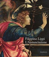 Filippino Lippi. L'Annunciazione. Catalogo della mostra (Milano, 29 novembre 2019-12 gennaio 2020). Ediz. italiana e inglese
