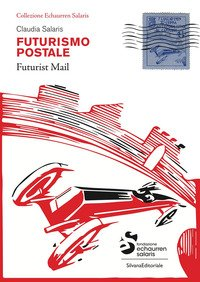Futurismo postale. Collezione Echaurren Salaris-Futurism mail