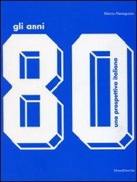 Gli anni '80. Una prospettiva italiana.Catalogo della mostra (Monza, 17 ottobre 2009-14 febbraio 2010)