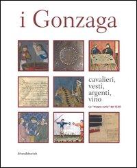 I Gonzaga. Cavalieri, vesti, argenti, vini