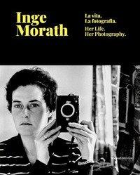 Inge Morath. La vita, la fotografia. Catalogo della mostra (Treviso, 28 febbraio-9 giugno 2019). Ediz. italiana e inglese