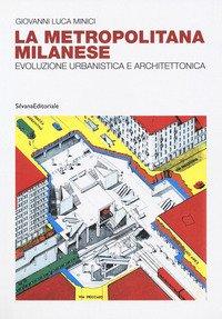 La metropolitana milanese. Evoluzione, urbanistica e architettura