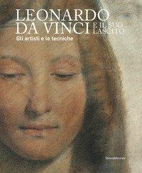 Leonardo da Vinci e il suo lascito. Gli artisti e le tecniche. Catalogo della mostra (Milano, 17 settembre 2019-12 gennaio 2020)