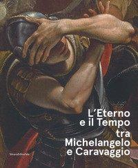 L'eterno e il tempo tra Michelangelo e Caravaggio. Catalogo della mostra (Forlì, 10 febbraio-17 giugno 2018)