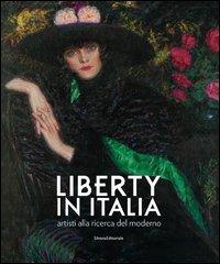 Liberty in Italia. Artisti alla ricerca del moderno