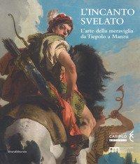 L'incanto svelato. L'arte della meraviglia da Tiepolo a Manzù. Catalogo della mostra (Bergamo, 1 dicembre 2018-24 febbraio 2019)