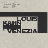 Louis Kahn e Venezia. Il progetto per il Palazzo dei Congressi e il Padiglione della Biennale. Catalogo della mostra (Mendrisio, 12 ottobre 2018-20 gennaio 2019). Ediz. italiana e inglese