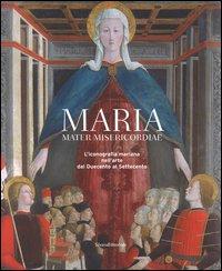 Maria mater misericordiae. L'iconografia mariana nell'arte dal Duecento al Settecento
