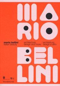 Mario Bellini. Italian beauty. Architecture, design and more-Architettura, design altro. Catalogo della mostra (Milano, 19 gennaio-19 marzo 2017)