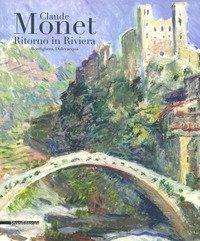 Monet ritorno in Riviera. Catalogo della mostra (Bordighera-Dolceacqua, 30 aprile-31 luglio 2019)
