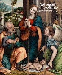Nel segno di Leonardo. Modelli e sviluppi fra Lombardia e Piemonte. Catalogo della mostra (Vigevano, 4 ottobre 2019-6 gennaio 2020)