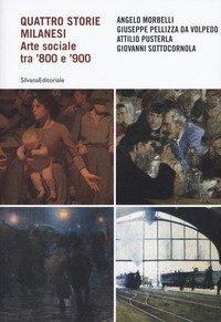Quattro storie milanesi. Arte sociale tra '800 e '900