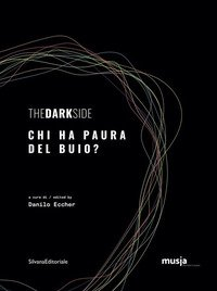The dark side. Chi ha paura del buio? Catalogo della mostra (Roma, 8 ottobre-7 novembre 2019). Ediz. italiana e inglese