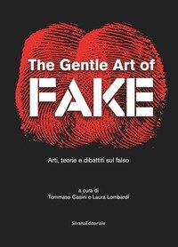 The gentle art of fake. Arti, teorie e dibattiti sul falso