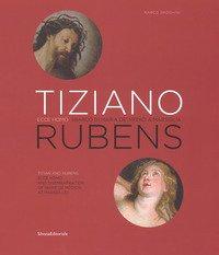 Tiziano e Rubens. Ecce Homo e Sbarco di Maria de' Medici a Marsiglia. Ediz. italiana e inglese