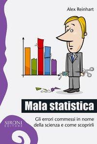 Mala statistica. Gli errori commessi in nome della scienza e come scoprirli