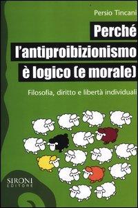 Perché l'antiproibizionismo è logico (e morale). Filosofia, diritto e libertà individuali