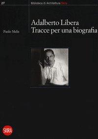 Adalberto Libera. Tracce per una biografia