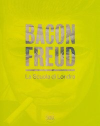 Bacon Freud. La scuola di Londra. Ediz. italiana e inglese