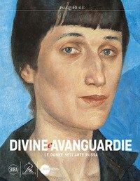 Divine e Avanguardie Le donne nell'arte russa