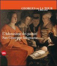 Georges de La Tour a Milano. L'adorazione dei pastori. San Giuseppe falegname. Ediz. italiana, inglese e francese