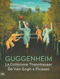 Guggenheim. La collezione Thannhauser. Da Van Gogh a Picasso