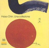 Hsiao Chin. Una collezione. Ediz. italiana e inglese
