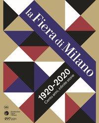 La Fiera di Milano 1920-2020. Cento anni, infinite storie