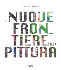 Le nuove frontiere della pittura. The new frontiers of painting