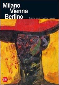 Milano Vienna Berlino. Testori e la grande pittura europea