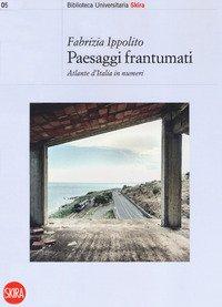 Paesaggi frantumati. Atlante d'Italia in numeri