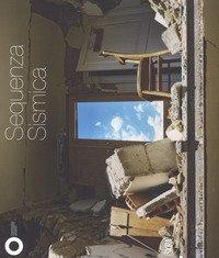 Sequenza sismica. Catalogo della mostra (Modena, 21 ottobre 2017-7 febbraio 2018)