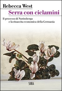 Serra con ciclamini. Il processo di Norimberga e la rinascita economica della Germania