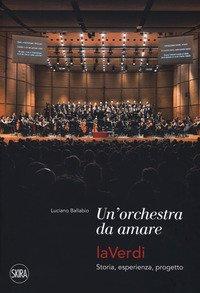 Una orchestra da amare. LaVerdi. Storia, esperienza, progetto