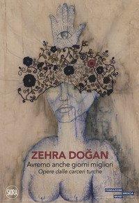 Zehra Dogan. Avremo anche giorni migliori. Opere dalle carceri turche