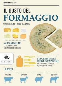 Il gusto del formaggio. Conoscere le forme del latte