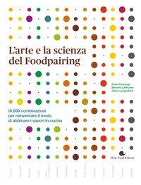 L'arte e la scienza del foodpairing. 10.000 combinazioni per reinventare il modo di abbinare i sapori in cucina