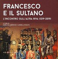Francesco e il sultano. L'incontro sull'altra riva (1219-2019)