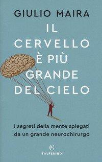 Il cervello è più grande del cielo. I segreti della mente spiegati da un grande neurochirurgo