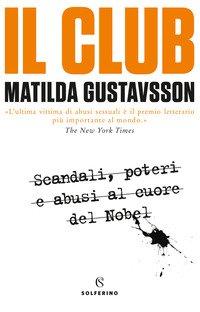 Il club. Scandali, poteri e abusi al cuore del Nobel