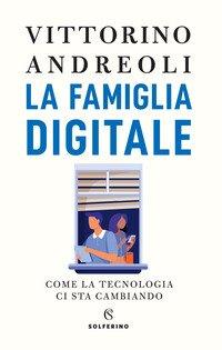 La famiglia digitale. Come la tecnologia ci sta cambiando