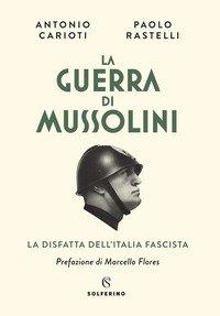 La guerra di Mussolini. La disfatta dell'Italia fascista