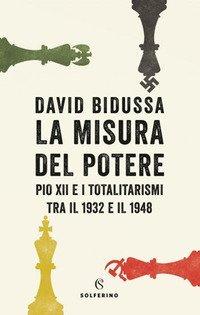 La misura del potere. Pio XII e i totalitarismi tra il 1932 e il 1948