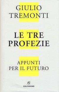 Le tre profezie. Appunti per il futuro